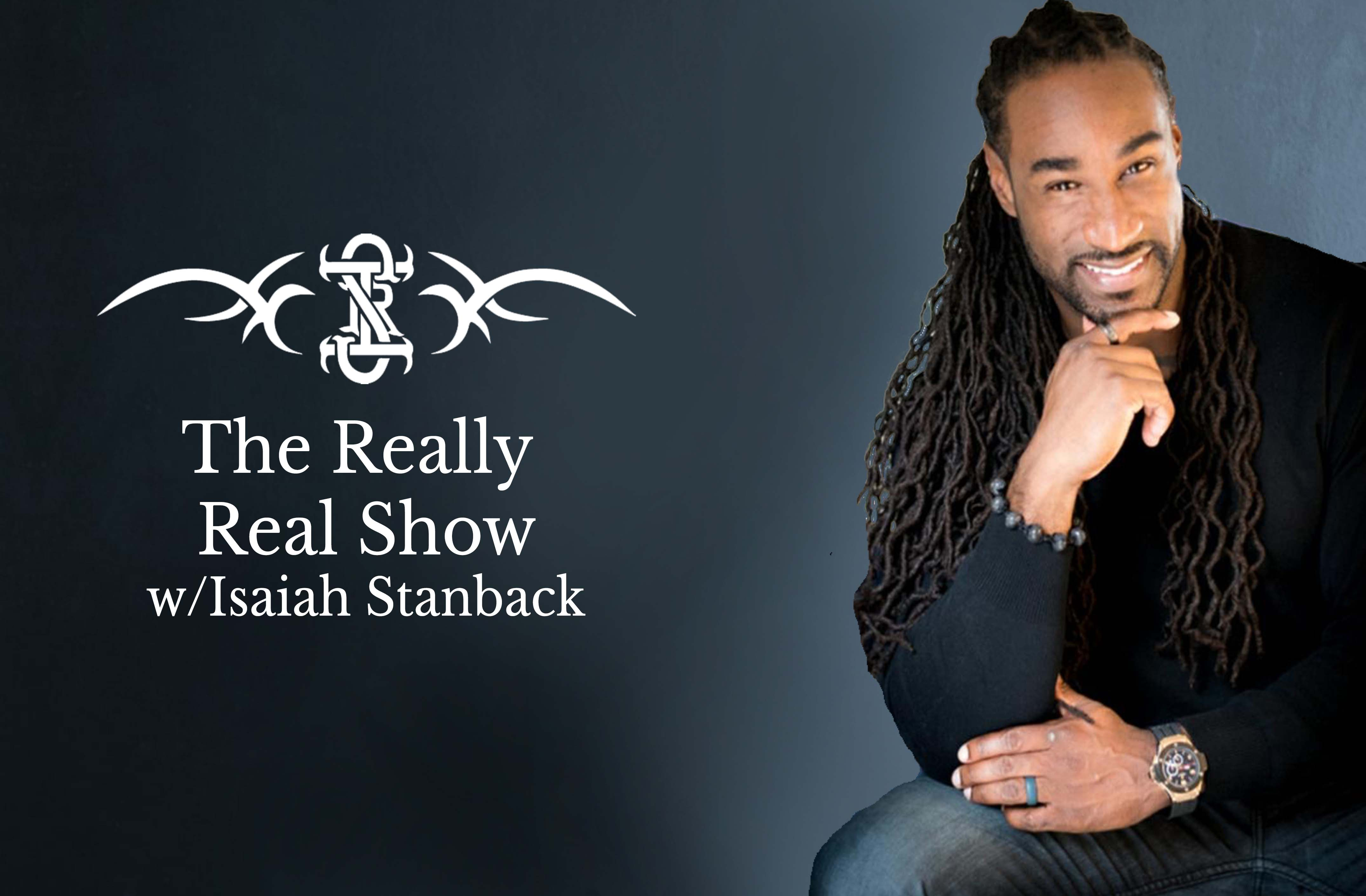 The Really Real Show with Isaiah Stanback